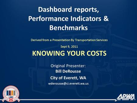 Dashboard reports, Performance Indicators & Benchmarks Derived from a Presentation By Transportation Services Sept 9, 2011 KNOWING YOUR COSTS Original.