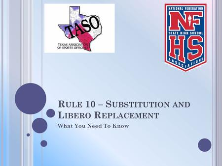 R ULE 10 – S UBSTITUTION AND L IBERO R EPLACEMENT What You Need To Know.