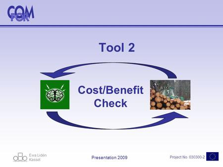 Ewa Lidén Kassel Project No. 030300-2 Presentation 2009 Tool 2 Cost/Benefit Check.