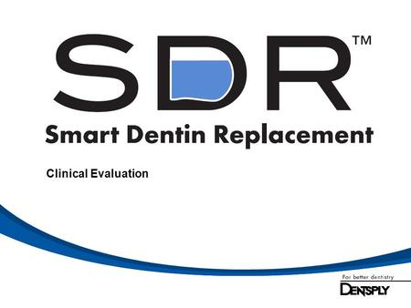 Clinical Evaluation. SDR Smart Dentin Replacement Clinical Evaluation in Posterior Teeth Study Design Two sites: Burgess J and Muñoz C 170 Class I and.