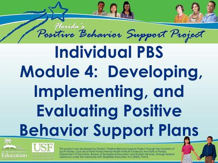 Individual PBS Module 4: Developing, Implementing, and Evaluating Positive Behavior Support Plans.