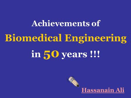 Achievements of Biomedical Engineering in 50 years !!! Hassanain Ali.