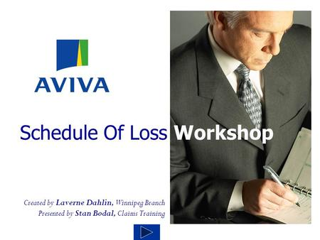 Created by Laverne Dahlin, Winnipeg Branch Presented by Stan Bodal, Claims Training Schedule Of Loss Workshop.