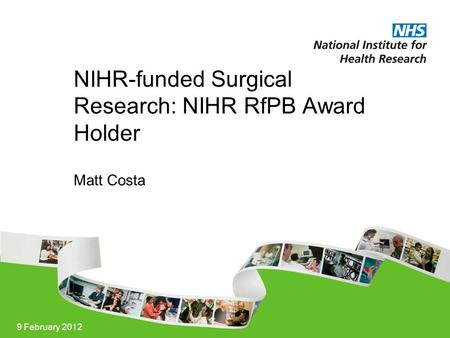 9 February 2012 NIHR-funded Surgical Research: NIHR RfPB Award Holder Matt Costa.