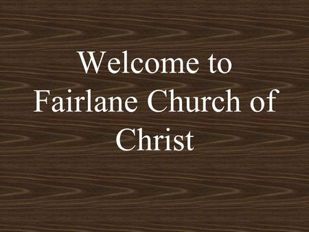 Welcome to Fairlane Church of Christ. Look For Any And Every Opportunity To Reach Out To Any Children or Adults with Whom we have had contact Invite them.