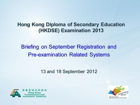 111 Hong Kong Diploma of Secondary Education (HKDSE) Examination 2013 Briefing on September Registration and Pre-examination Related Systems 13 and 18.