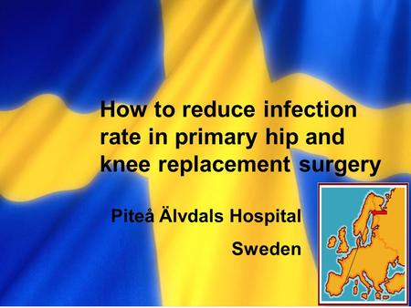 Personalutbildning Skriv ämne här How to reduce infection rate in primary hip and knee replacement surgery Piteå Älvdals Hospital Sweden.