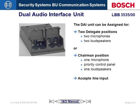 Security Systems BU Communication Systems ST/SEU-CO 1 DCN SA PO FMU 10.11.2004 Dual Audio Interface Unit LBB 3535/00 The DAI unit can be Assigned for: