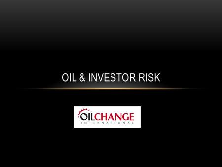 OIL & INVESTOR RISK. SUMMARY Oil industry going deeper and dirtier (oil at any cost) IOCs face rising costs & risks Assuming 2 o C will not be achieved.
