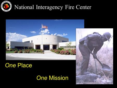 National Interagency Fire Center One Mission One Place.