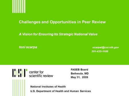 Challenges and Opportunities in Peer Review A Vision for Ensuring Its Strategic National Value toni scarpa 301-435-1109 FASEB Board.