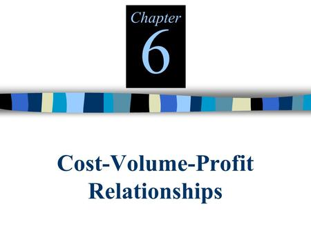 Cost-Volume-Profit Relationships Chapter 6. 6-2 LEARNING OBJECTIVES 1.Explain how changes in activity affect contribution margin. 2.Compute the contribution.