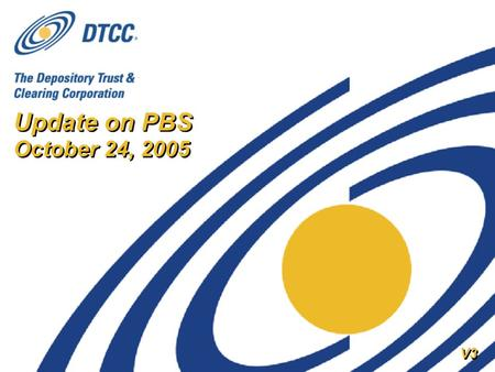 Update on PBS October 24, 2005 V3. 2 Expansion of Participant Browser Services (PBS) Background on PBS Rollout Status Customer feedback DTCC listened.