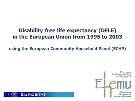 Disability free life expectancy (DFLE) in the European Union from 1995 to 2003 using the European Community Household Panel (ECHP)
