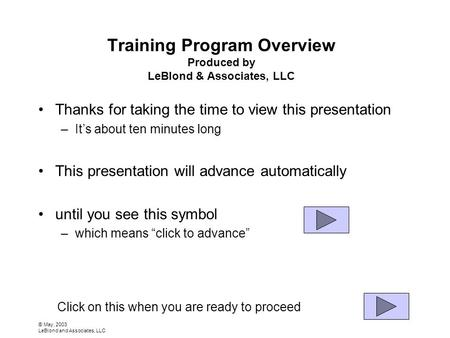© May, 2003 LeBlond and Associates, LLC Training Program Overview Produced by LeBlond & Associates, LLC Thanks for taking the time to view this presentation.