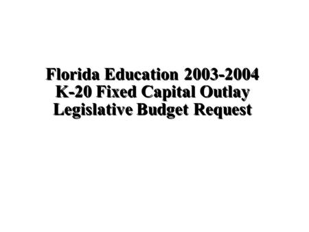 Florida Education 2003-2004 K-20 Fixed Capital Outlay Legislative Budget Request.