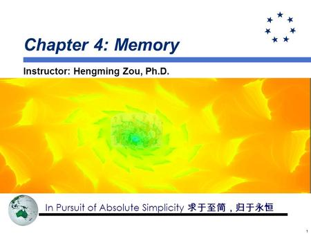 11 Chapter 4: Memory Instructor: Hengming Zou, Ph.D. In Pursuit of Absolute Simplicity.