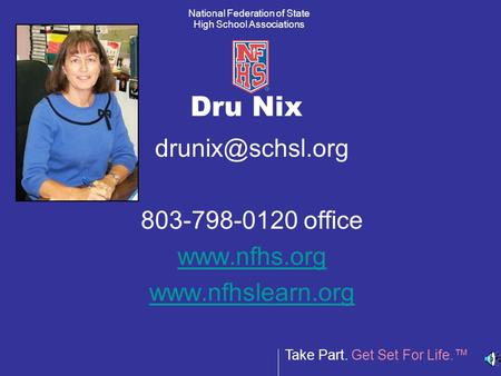 Take Part. Get Set For Life. National Federation of State High School Associations Dru Nix 803-798-0120 office