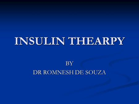 INSULIN THEARPY BY DR ROMNESH DE SOUZA.