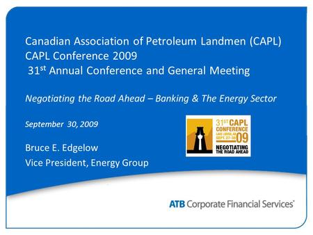 Canadian Association of Petroleum Landmen (CAPL) CAPL Conference 2009 31 st Annual Conference and General Meeting Negotiating the Road Ahead – <strong>Banking</strong>.
