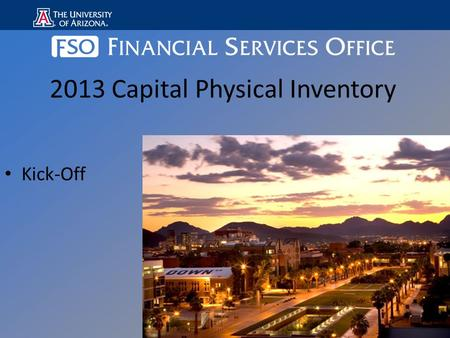 Kick-Off 2013 Capital Physical Inventory. Purpose of Inventory- External – State Requirements Each agency must annually perform a physical inventory of.