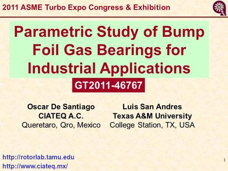 1 Parametric Study of Bump Foil Gas Bearings for Industrial Applications 2011 ASME Turbo Expo Congress & Exhibition GT2011-46767
