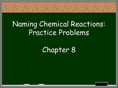 Naming Chemical Reactions: Practice Problems Chapter 8