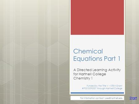 Chemical Equations Part 1 A Directed Learning Activity for Hartnell College Chemistry 1 Funded by the Title V – STEM Grant #P031S090007 through Hartnell.