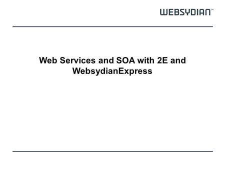 Web Services and SOA with 2E and WebsydianExpress.