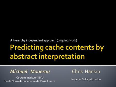 A hierarchy independent approach (ongoing work) Michael Monerau Chris Hankin Courant Institute, NYU Ecole Normale Supérieure de Paris, France Imperial.