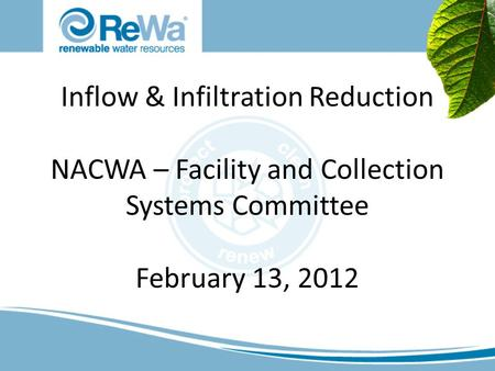 Inflow & Infiltration Reduction NACWA – Facility and Collection Systems Committee February 13, 2012.