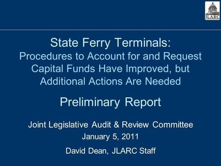 State Ferry Terminals: Procedures to Account for and Request Capital Funds Have Improved, but Additional Actions Are Needed Joint Legislative Audit & Review.