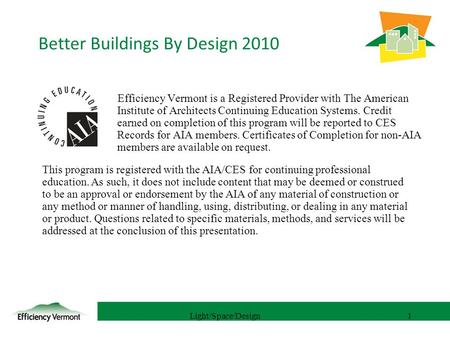 1 Efficiency Vermont is a Registered Provider with The American Institute of Architects Continuing Education Systems. Credit earned on completion of this.