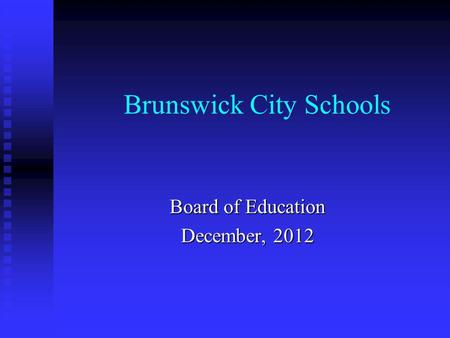 Brunswick City Schools Board of Education December, 2012.