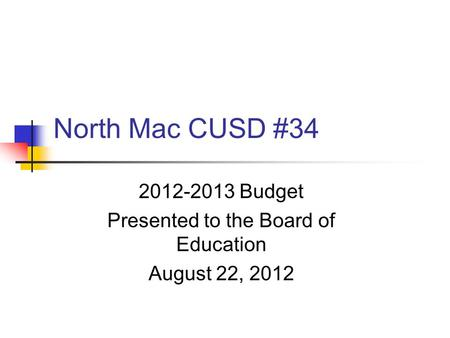 North Mac CUSD #34 2012-2013 Budget Presented to the Board of Education August 22, 2012.