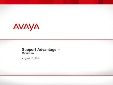 Support Advantage – Overview August 10, 2011. 2 Avaya – Confidential & Proprietary All Support Advantage Offers: Global offer with consistent policies.