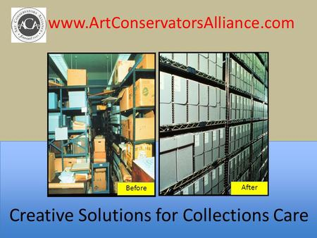 Www.ArtConservatorsAlliance.com Before After Creative Solutions for Collections Care.