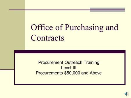 Office of Purchasing and Contracts Procurement Outreach Training Level III Procurements $50,000 and Above.