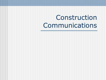 Construction Communications. Communication is an expectation Inform our customers about improvement projects Raise awareness of: Construction zone locations.
