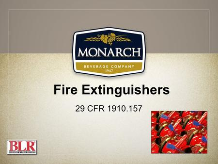 Fire Extinguishers 29 CFR 1910.157. Session Objectives You will be able to: Identify different classes of fire Choose the appropriate type of extinguisher.