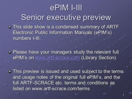 EPIM I-III Senior executive preview This slide show is a condensed summary of ARTF Electronic Public Information Manuals (ePIMs) numbers I-III. Please.