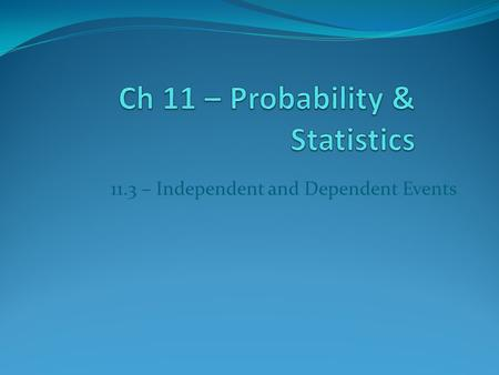 11.3 – Independent and Dependent Events. Events are independent events if the occurrence of one event does not affect the probability of the other. Probability.