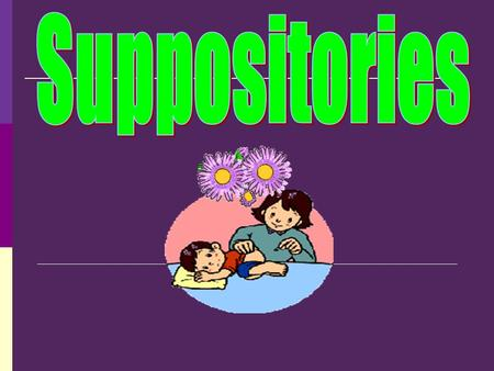 Suppositories.