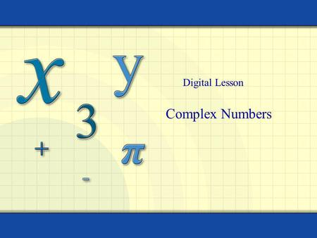 Complex Numbers Digital Lesson. Copyright © by Houghton Mifflin Company, Inc. All rights reserved. 2 Definition: Complex Number The letter i represents.