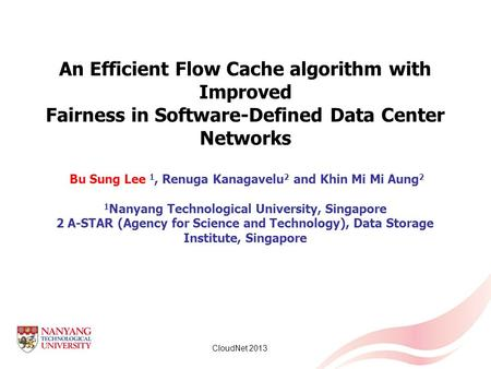 An Efficient Flow Cache algorithm with Improved Fairness in Software-Defined Data Center Networks Bu Sung Lee 1, Renuga Kanagavelu2 and Khin Mi Mi Aung2.
