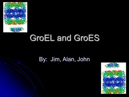 GroEL and GroES By: Jim, Alan, John. Background Proteins fold spontaneously to their native states, based on information in their amino acid sequence.