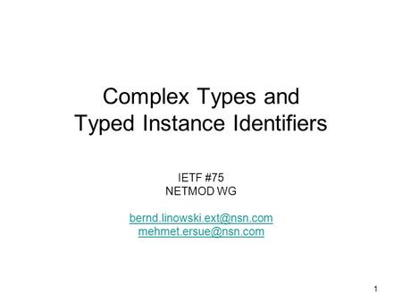 1 Complex Types and Typed Instance Identifiers IETF #75 NETMOD WG