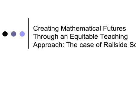 Creating Mathematical Futures Through an Equitable Teaching Approach: The case of Railside School.