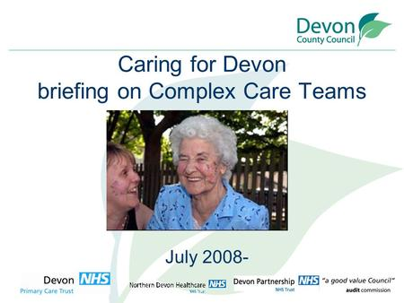 July 2008- Caring for Devon briefing on Complex Care Teams.