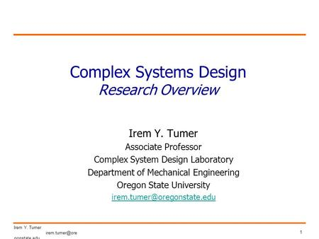 1 Irem Y. Tumer gonstate.edu Complex Systems Design Research Overview Irem Y. Tumer Associate Professor Complex System Design Laboratory.